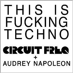 Circuit Freq & Audrey Napoleon - This Is Fucking Techno (Single)